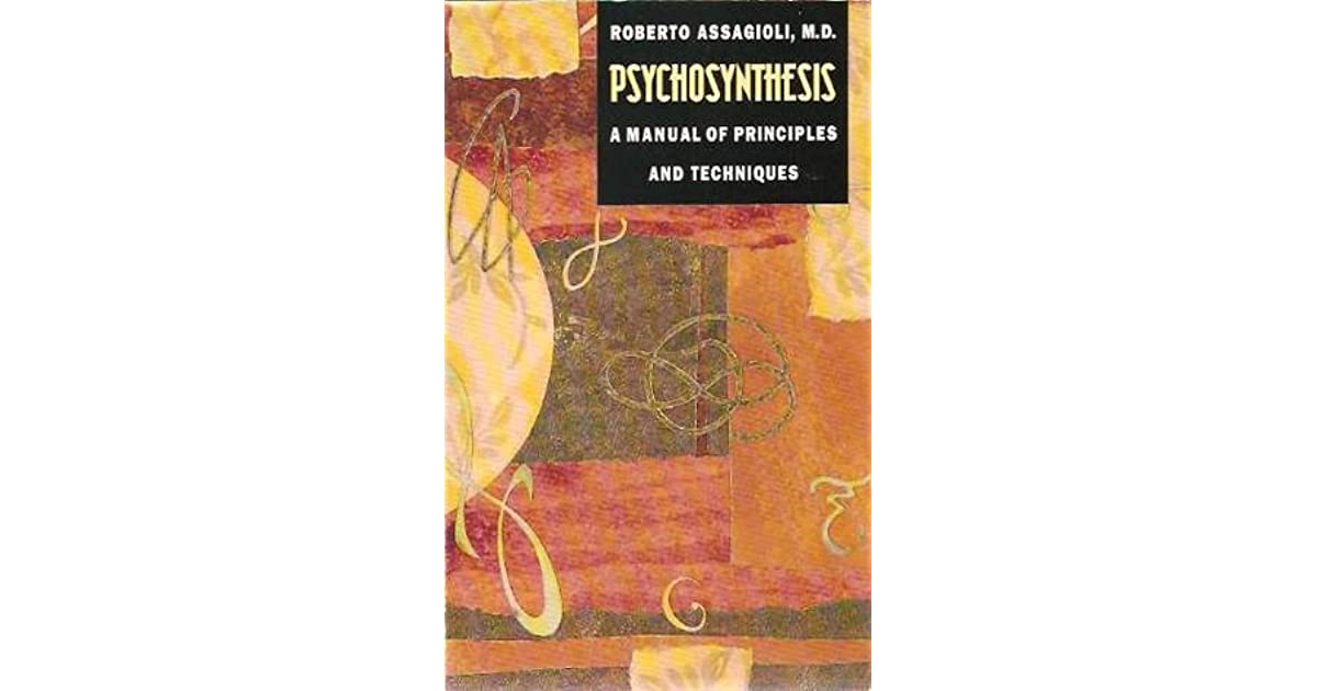 Psychosynthesis a manual of principles and techniques