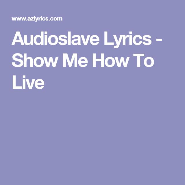 Audioslave show me how to live intro lyrics